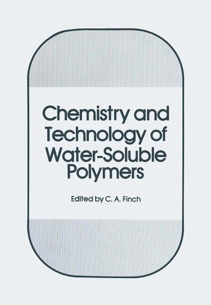 Chemistry and Technology of Water-Soluble Polymers by C.A. Finch