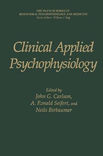 Clinical Applied Psychophysiology: Sponsored by Association for Applied Psychophysiology and Biofeedback by John G. Carlson