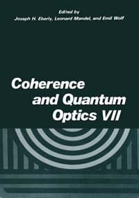 Coherence and Quantum Optics VII: Proceedings of the Seventh Rochester Conference on Coherence and Quantum Optics, held at the Univer by J.H. Eberly