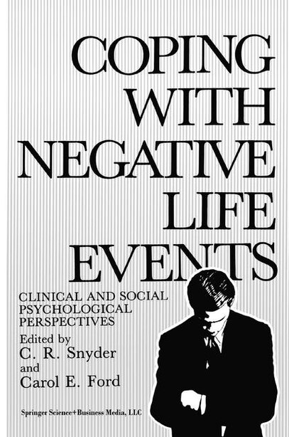 Coping with Negative Life Events: Clinical and Social Psychological Perspectives by C.R. Snyder