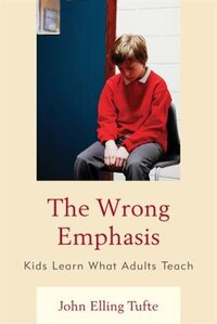 The Wrong Emphasis: Kids Learn What Adults Teach