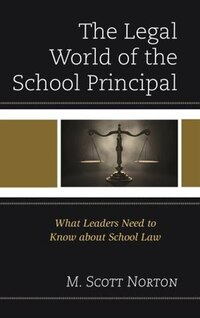 The Legal World Of The School Principal: What Leaders Need To Know About School Law