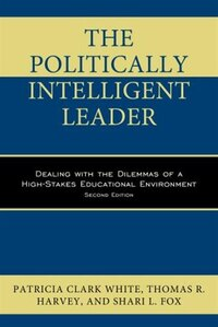 The Politically Intelligent Leader: Dealing With The Dilemmas Of A High-stakes Educational…