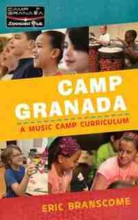 Camp Granada: A Music Camp Curriculum by Eric Branscome