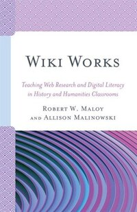 Wiki Works: Teaching Web Research And Digital Literacy In History And Humanities Classrooms
