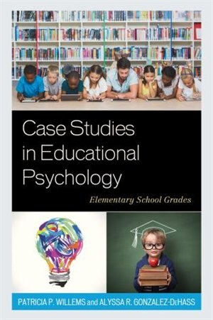 Case Studies In Educational Psychology: Elementary School Grades by Patricia P. Willems