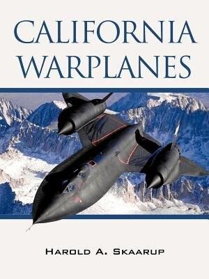 California Warplanes by Harold Skaarup