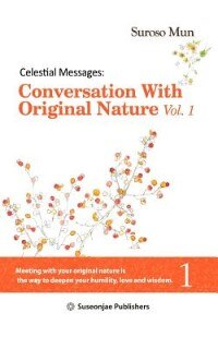 Celestial Messages: Conversation With Original Nature Vol. 1 by Suroso Mun