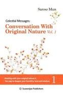 Celestial Messages: Conversation With Original Nature Vol. 1