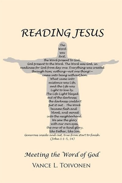 Reading Jesus: Meeting The Word Of God by Vance L. Toivonen