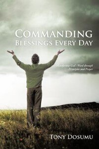 Commanding Blessings Every Day: Manifesting God's Word Through Principles And Prayer by Tony Dosumu