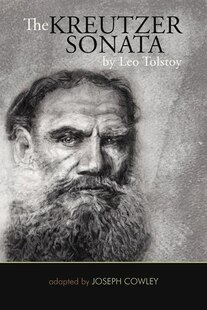 The Kreutzer Sonata By Leo Tolstoy: (adapted By Joseph Cowley)