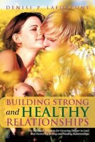 Building Strong And Healthy Relationships: The Essential Elements For Growing Deeper In Love And…