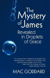 The Mystery Of James Revealed In Droplets Of Grace by Mac Goddard