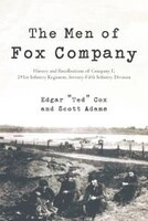 The Men Of Fox Company: History And Recollections Of Company F, 291st Infantry Regiment, Seventy…