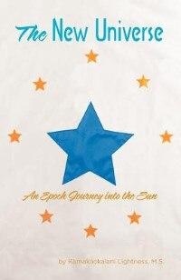 The New Universe: An Epoch Journey Into The Sun by Ms Kamakaokalani Lightness