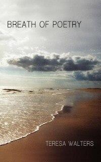 Breath Of Poetry by Teresa Walters