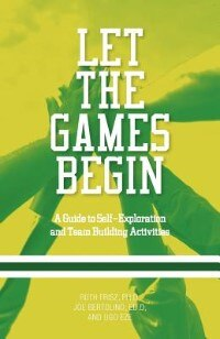 Let The Games Begin: A Guide To Self-exploration And Team Building Activities