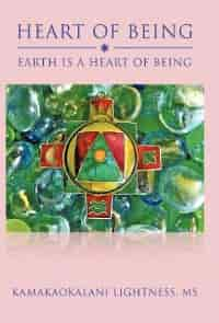 Heart Of Being: Earth Is A Heart Of Being by Kamakaokalani Lightness Ms