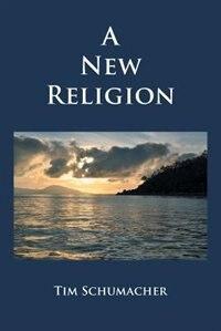 A New Religion by Tim Schumacher