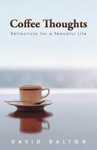 Book Coffee Thoughts: Reflections For A Peaceful Life by David Dalton