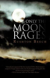 Only The Moon Rages by Rushton Beech