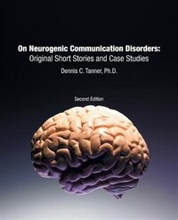 On Neurogenic Communication Disorders: Original Short Stories and Case Studies: Second Edition