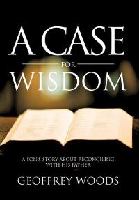 A Case For Wisdom: A Son's Story About Reconciling With His Father