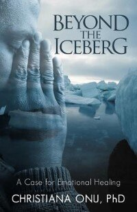 Beyond The Iceberg: A Case For Emotional Healing by Christiana Onu Phd