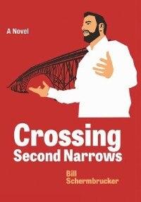 Crossing Second Narrows: A Novel