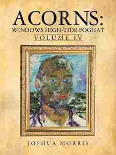 Acorns: Windows High-tide Foghat: Volume Iv by Joshua Morris