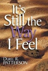 It's Still The Way I Feel by Durel R. Patterson