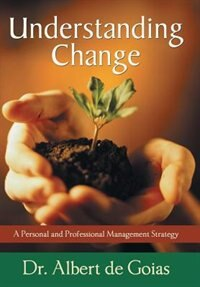 Understanding Change: A Personal And Professional Management Strategy by Albert De Goias