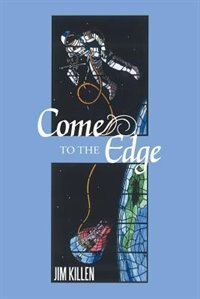Come To The Edge: An Invitation To Adventure by Jim Killen