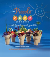 Piccolo Chef Cookbook:healthy Cooking With Your Kids: Healthy Cooking with Your Kids
