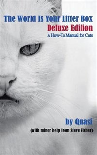 The World Is Your Litter Box: Deluxe Edition:  A How-to Manual For Cats