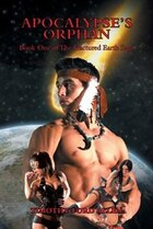 Apocalypse's Orphan: Book One Of The Fractured Earth Saga