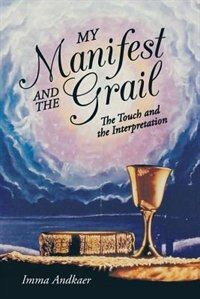 My Manifest And The Grail: The Touch And The Interpretation by Imma Andkaer