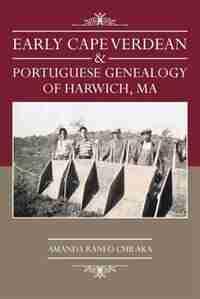 Early Cape Verdean & Portuguese Genealogy Of Harwich, Ma by Amanda Raneo Chilaka