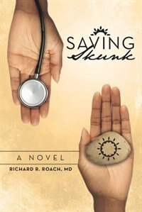 Saving Skunk by Richard R. Roach Md