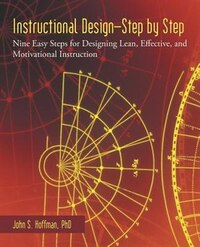 Instructional Design-step By Step: Nine Easy Steps For Designing Lean, Effective, And Motivational…