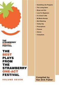 The Best Plays From The Strawberry One-act Festival: Volume Seven: Compiled By by Van Dirk Fisher
