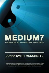 Medium7: Evidence Of The Afterlife And Predictions by Donna Smith-moncrieffe