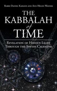 The Kabbalah Of Time: Revelation Of Hidden Light Through The Jewish Calendar by Rabbi Daniel Kahane