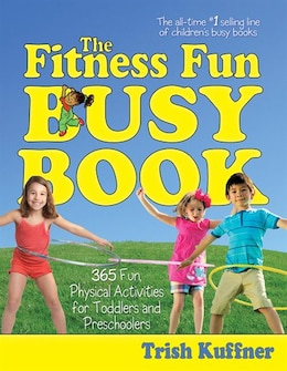 Book The Fitness Fun Busy Book: 365 Creative Games & Activities to Keep Your Child Moving and Learning by Trish Kuffner