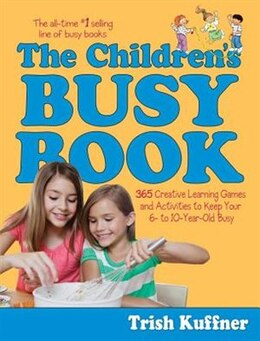 Book The Children's Busy Book: 365 Creative Learning Games and Activities to Keep Your 6- to 10-Year-Old… by Trish Kuffner