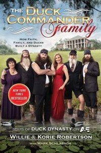 Book The Duck Commander Family: How Faith, Family, and Ducks Built a Dynasty by Willie Robertson