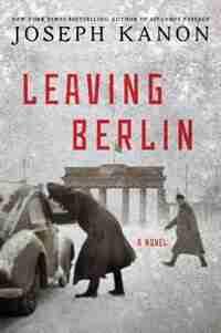 Leaving Berlin: A Novel by JOSEPH KANON
