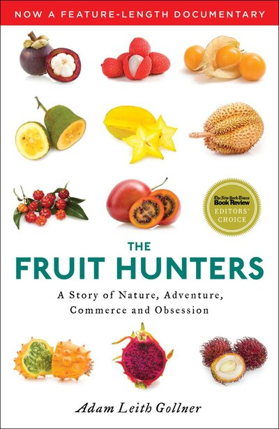 The Fruit Hunters: A Story of Nature, Adventure, Commerce, and Obsession by Adam Leith Gollner