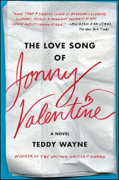 The Love Song of Jonny Valentine: A Novel by Teddy Wayne
